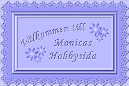 Välkommen till Monicas Hobbysida